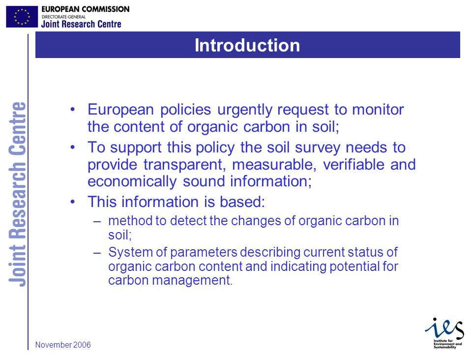 2 European policies urgently request to monitor the content of organic carbon in soil; To support this policy the soil survey needs to provide transpa