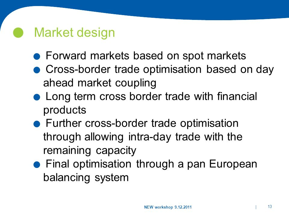 | 13 NEW workshop 9.12.2011 Market design.Forward markets based on spot markets.