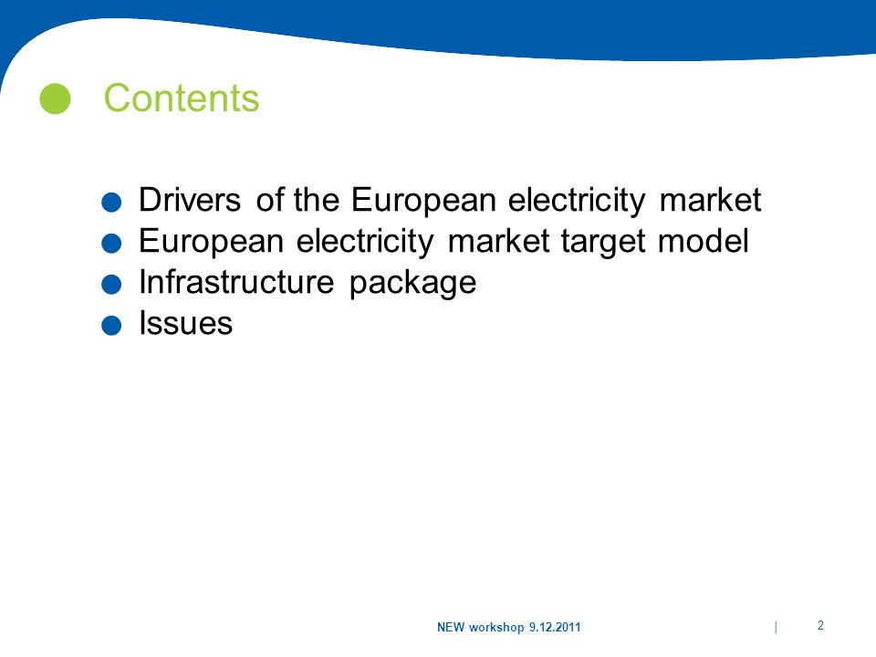 | 2 NEW workshop 9.12.2011 Contents.Drivers of the European electricity market.