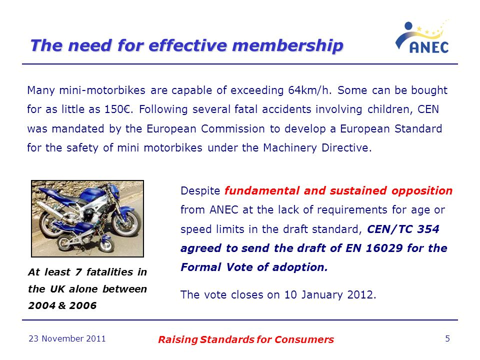 The need for effective membership 23 November 2011 Raising Standards for Consumers 5 Many mini-motorbikes are capable of exceeding 64km/h.