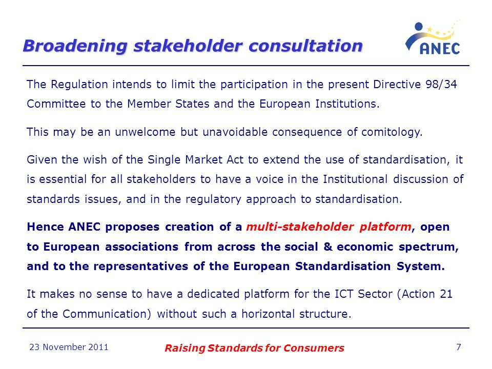 23 November 2011 8 Thank you for listening www.anec.eu Raising Standards for Consumers http://companies.to/anec