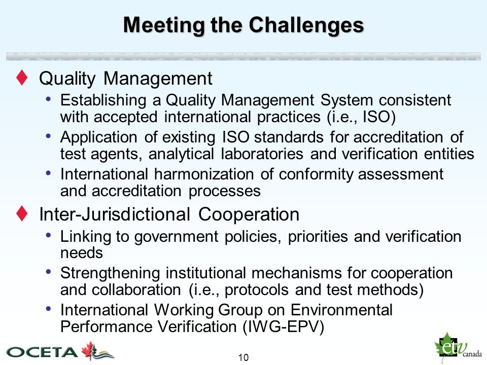 10 Meeting the Challenges Quality Management Establishing a Quality Management System consistent with accepted international practices (i.e., ISO) App