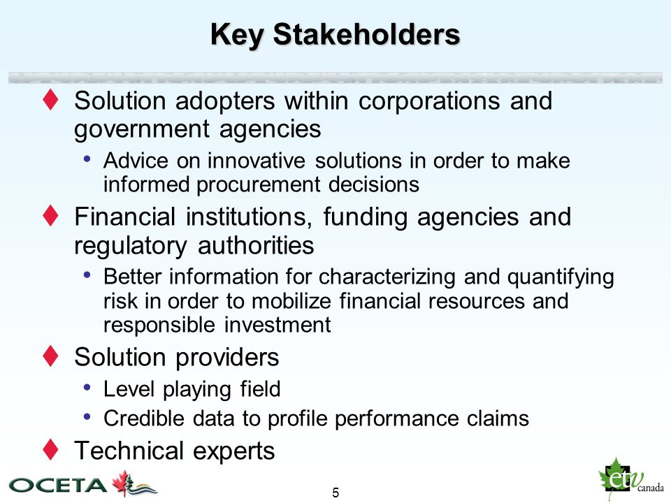5 Key Stakeholders Solution adopters within corporations and government agencies Advice on innovative solutions in order to make informed procurement