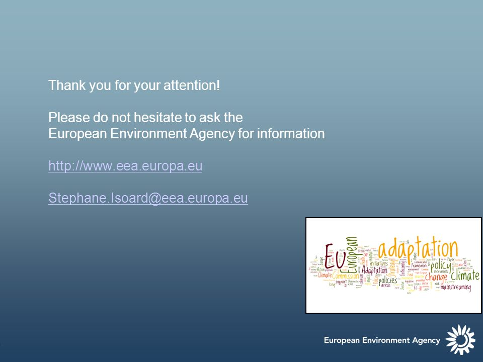 10 Thank you for your attention! Please do not hesitate to ask the European Environment Agency for information http://www.eea.europa.eu Stephane.Isoar