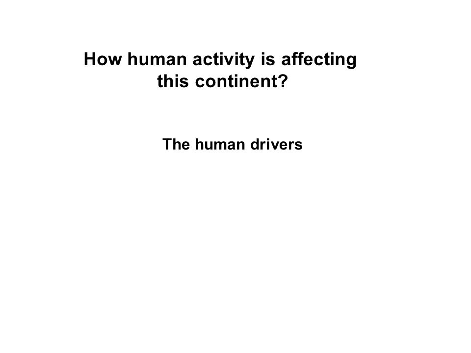 How human activity is affecting this continent? The human drivers