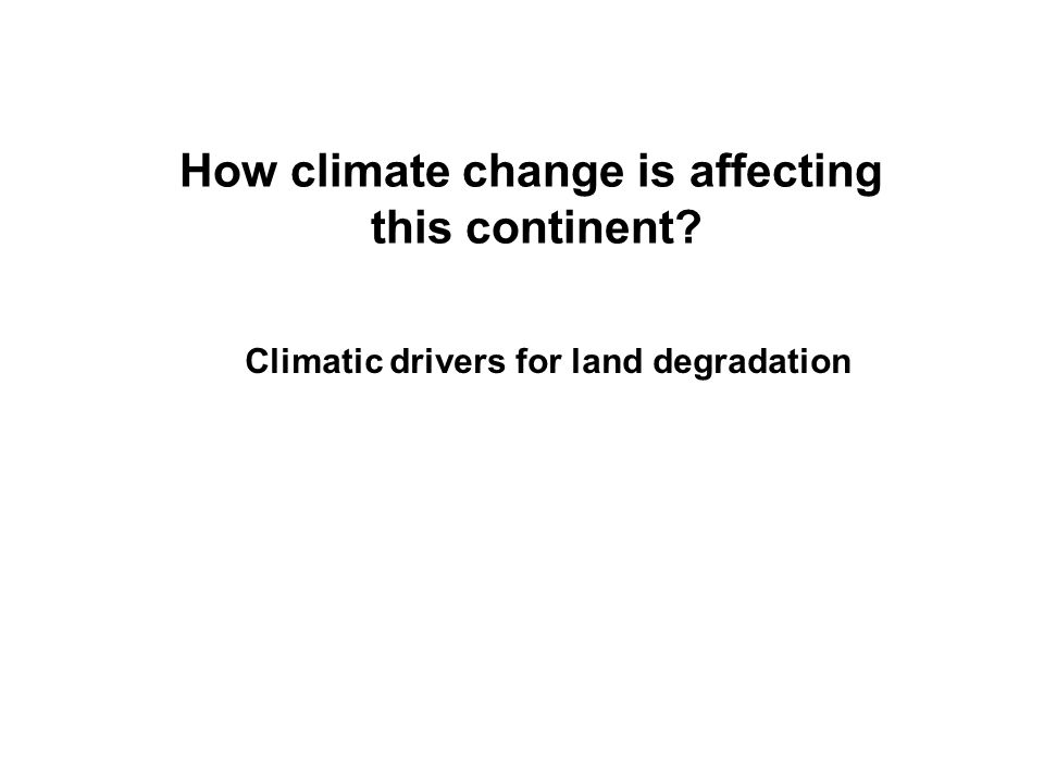 How climate change is affecting this continent? Climatic drivers for land degradation
