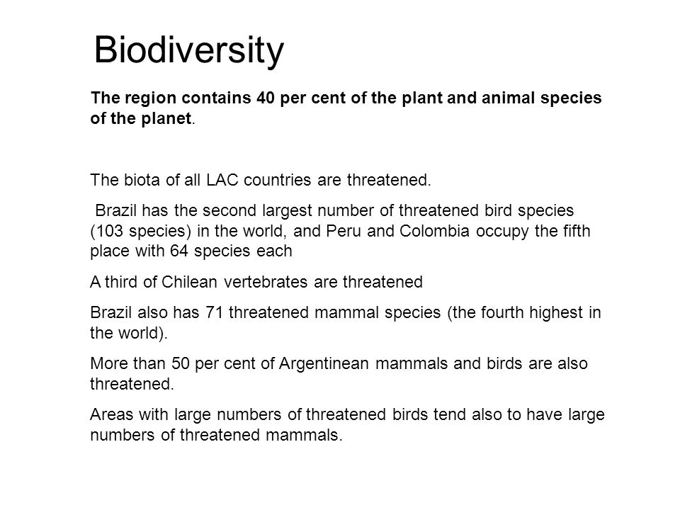 The region contains 40 per cent of the plant and animal species of the planet. The biota of all LAC countries are threatened. Brazil has the second la