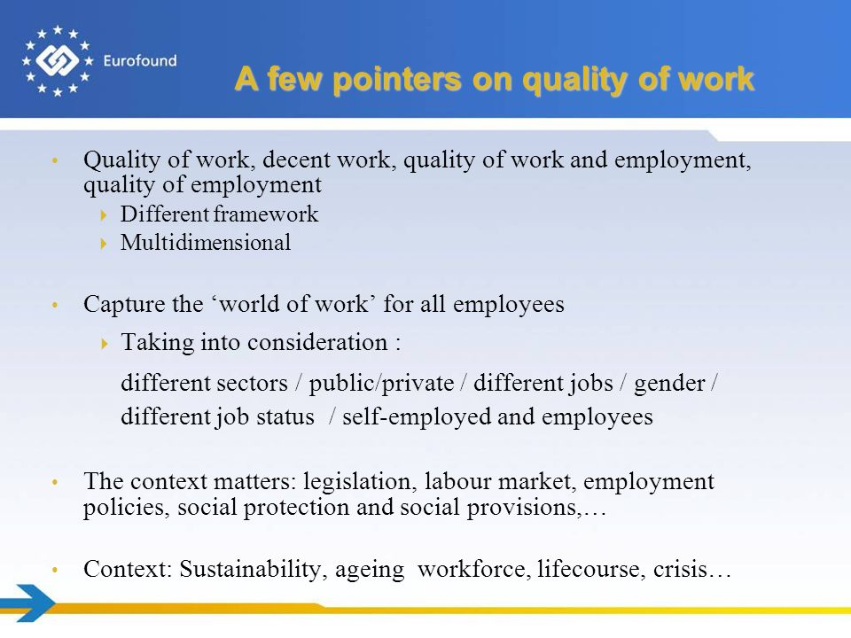 A few pointers on quality of work Quality of work, decent work, quality of work and employment, quality of employment Different framework Multidimensi
