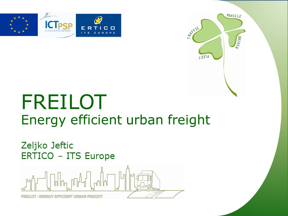 FREILOT Energy efficient urban freight Zeljko Jeftic ERTICO – ITS Europe