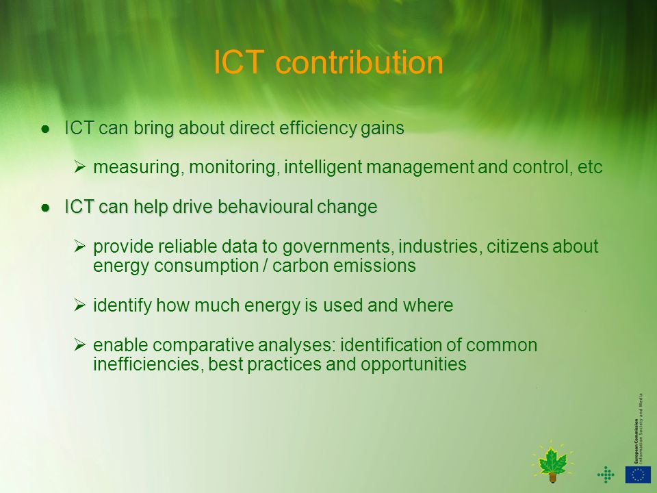 ICT contribution ICT can bring about direct efficiency gains ICT can bring about direct efficiency gains measuring, monitoring, intelligent management