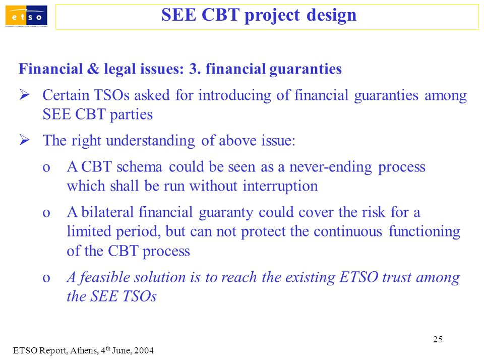 25 Financial & legal issues: 3. financial guaranties Certain TSOs asked for introducing of financial guaranties among SEE CBT parties The right unders