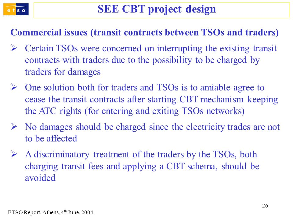 26 Commercial issues (transit contracts between TSOs and traders) Certain TSOs were concerned on interrupting the existing transit contracts with trad
