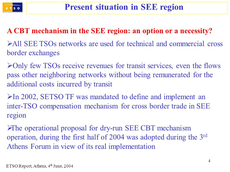 4 A CBT mechanism in the SEE region: an option or a necessity? All SEE TSOs networks are used for technical and commercial cross border exchanges Only