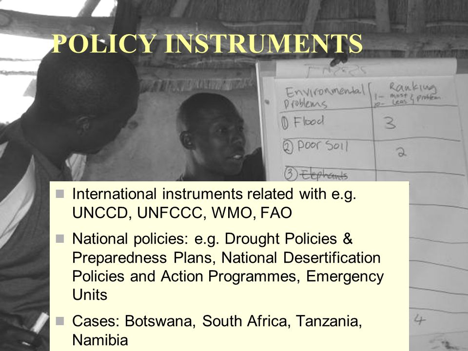 International instruments related with e.g. UNCCD, UNFCCC, WMO, FAO National policies: e.g.