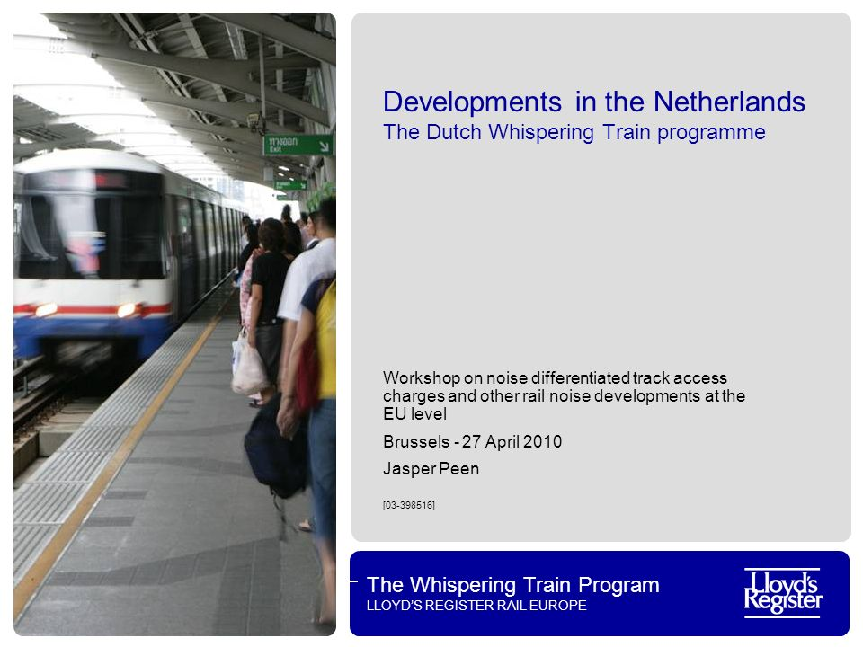The Whispering Train Program LLOYDS REGISTER RAIL EUROPE Content The Whispering Train Program Goal and approach Results until now – equivalent conicity Outlook