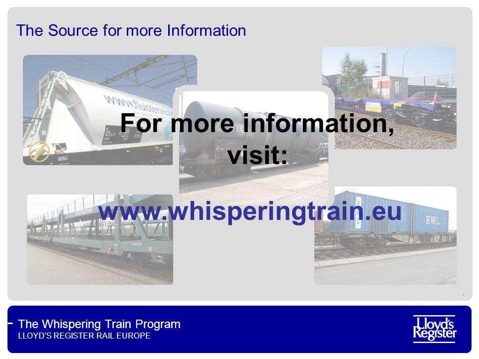 The Whispering Train Program LLOYDS REGISTER RAIL EUROPE The Source for more Information For more information, visit: www.whisperingtrain.eu