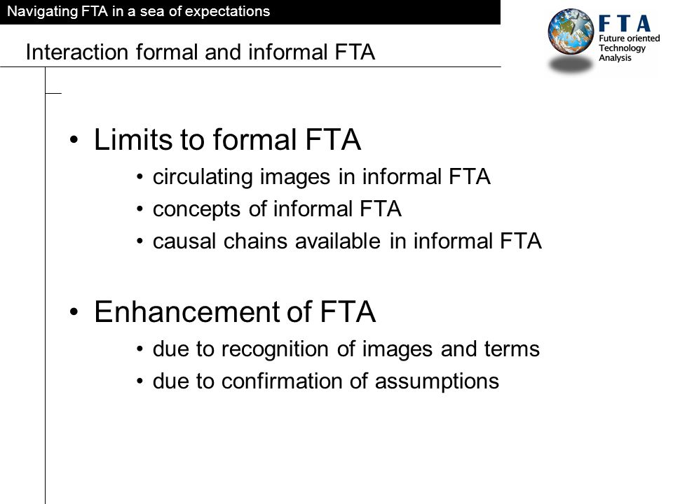 Navigating FTA in a sea of expectations Interaction formal and informal FTA Limits to formal FTA circulating images in informal FTA concepts of informal FTA causal chains available in informal FTA Enhancement of FTA due to recognition of images and terms due to confirmation of assumptions