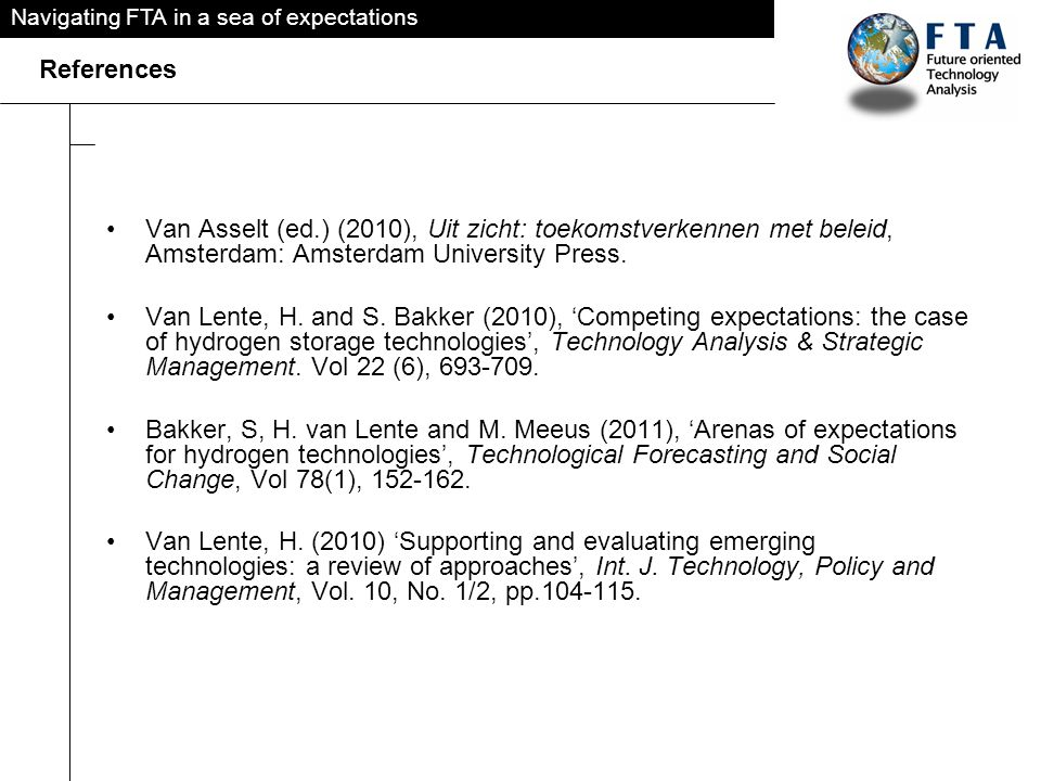 Navigating FTA in a sea of expectations References Van Asselt (ed.) (2010), Uit zicht: toekomstverkennen met beleid, Amsterdam: Amsterdam University Press.
