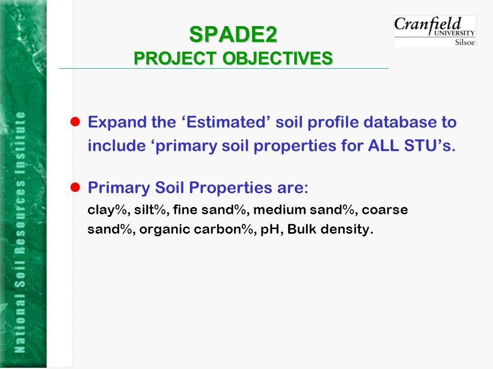 SPADE2 PROJECT OBJECTIVES lExpand the Estimated soil profile database to include primary soil properties for ALL STUs. lPrimary Soil Properties are: c