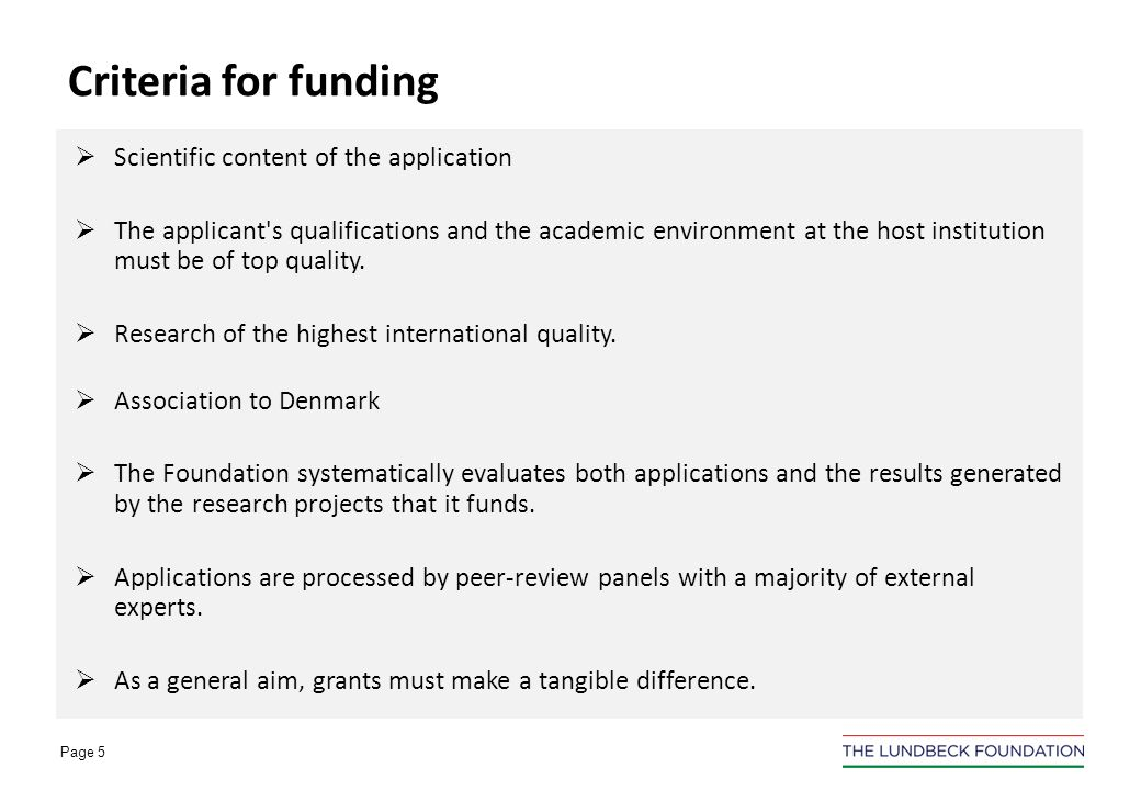 Page 4 Lundbeck Foundation grants that adresses international researchers: Projects grants Lundbeckfond Fellowships Visiting Professorships Strategic Initiatives International profile
