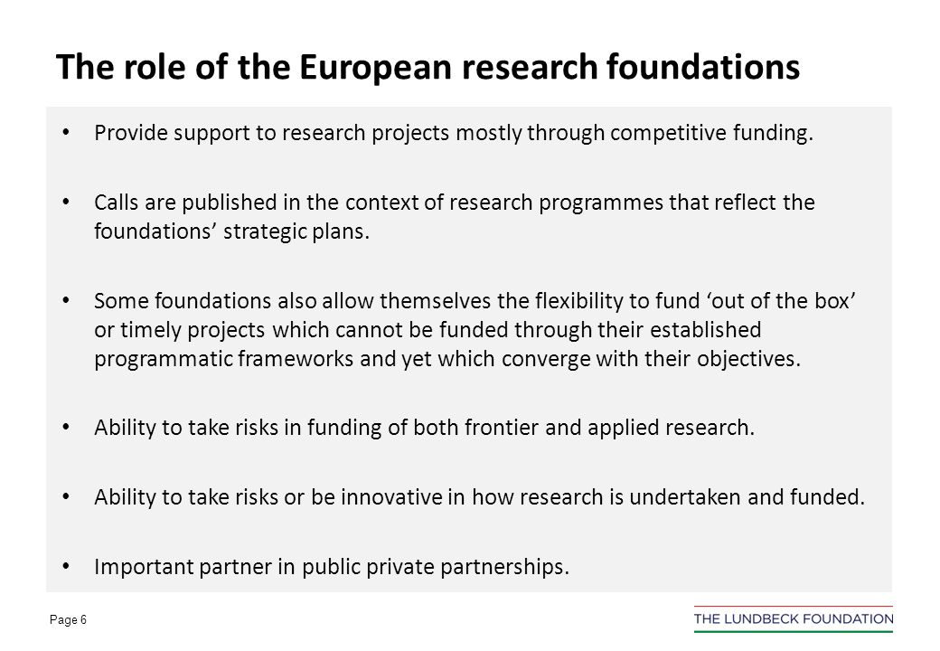 Page 6 Provide support to research projects mostly through competitive funding.