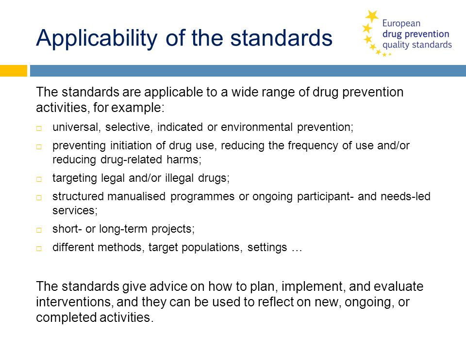 Applicability of the standards The standards are applicable to a wide range of drug prevention activities, for example: universal, selective, indicate