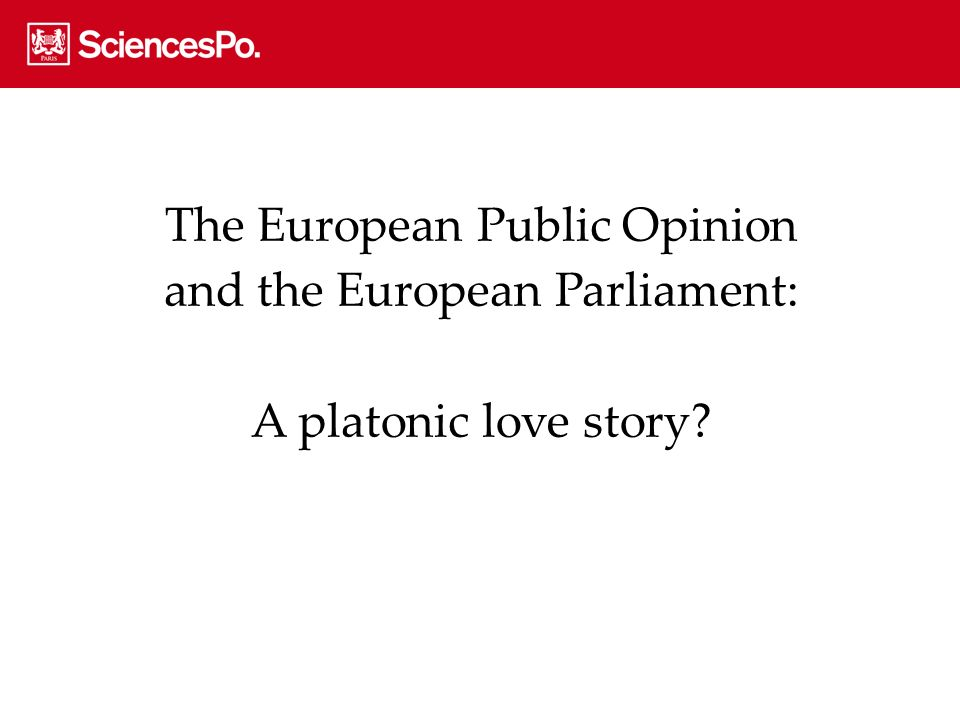 The European Public Opinion and the European Parliament: A platonic love story?