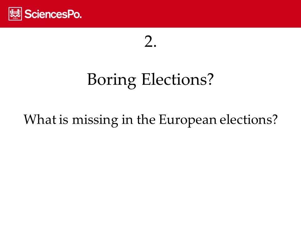 2. Boring Elections? What is missing in the European elections?