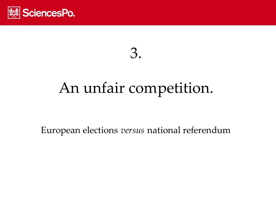 3. An unfair competition. European elections versus national referendum