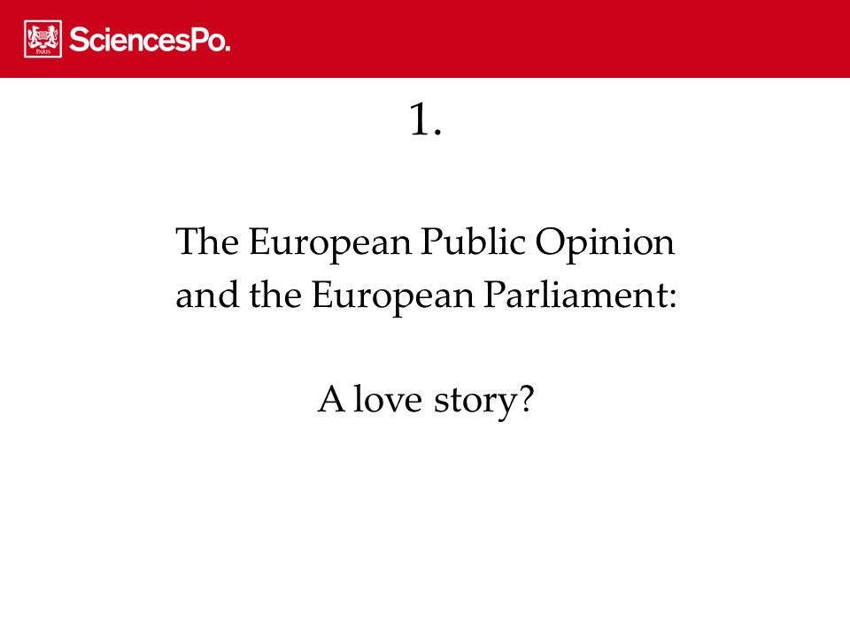 1. The European Public Opinion and the European Parliament: A love story