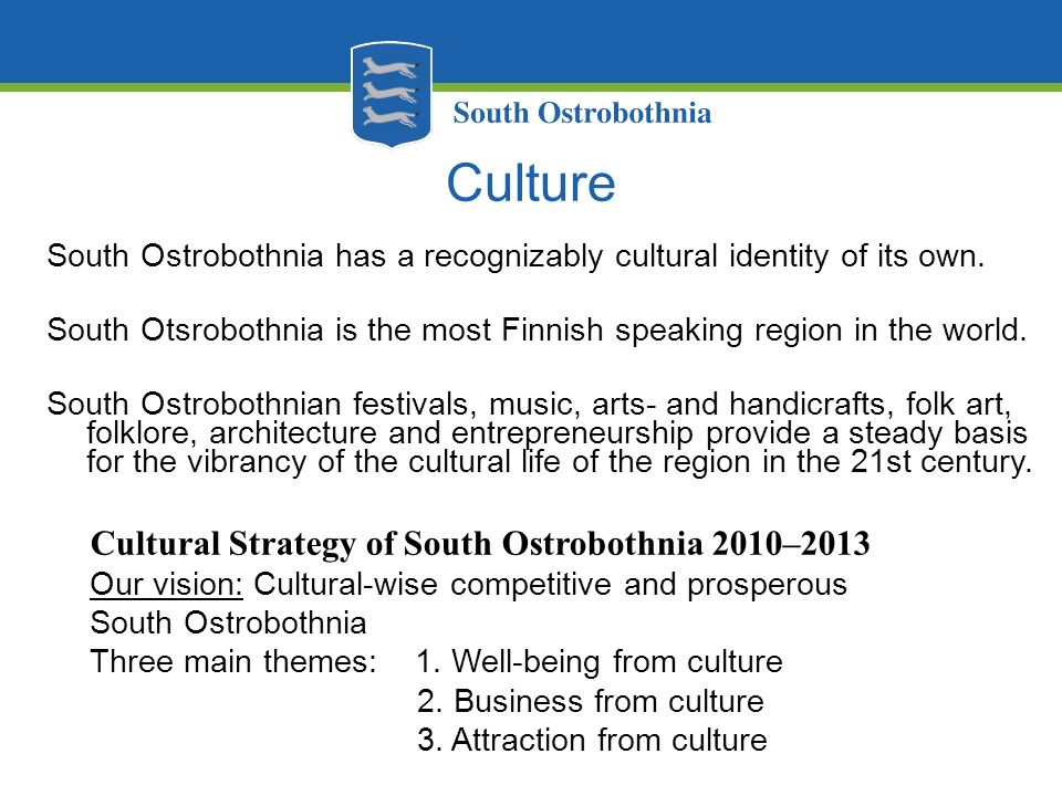 Culture South Ostrobothnia has a recognizably cultural identity of its own. South Otsrobothnia is the most Finnish speaking region in the world. South
