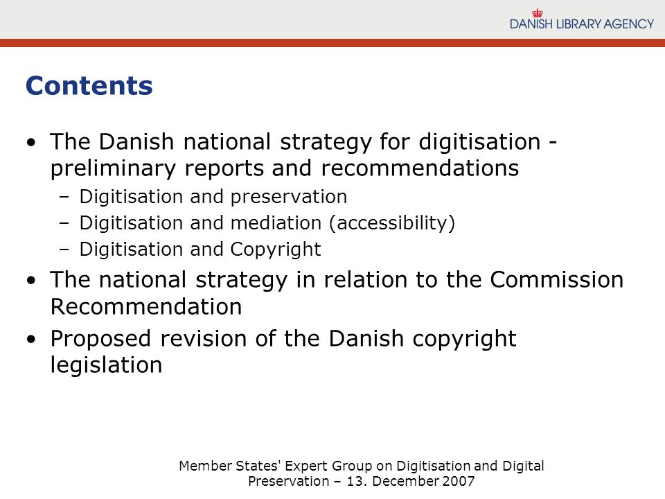 Member States' Expert Group on Digitisation and Digital Preservation – 13. December 2007 Contents The Danish national strategy for digitisation - prel