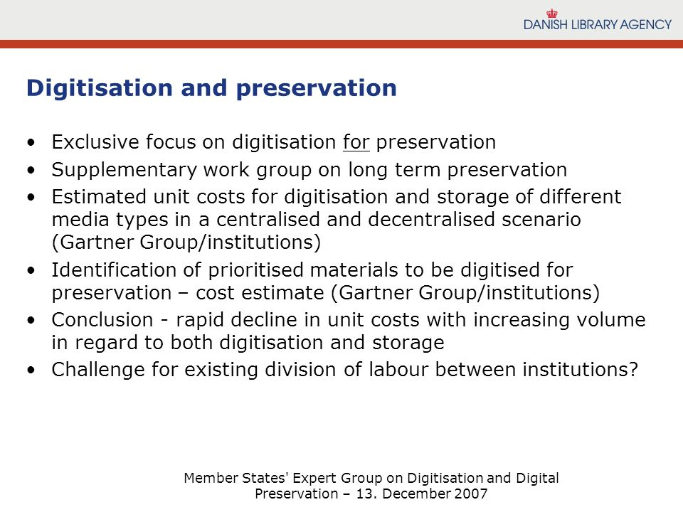 Member States' Expert Group on Digitisation and Digital Preservation – 13. December 2007 Digitisation and preservation Exclusive focus on digitisation