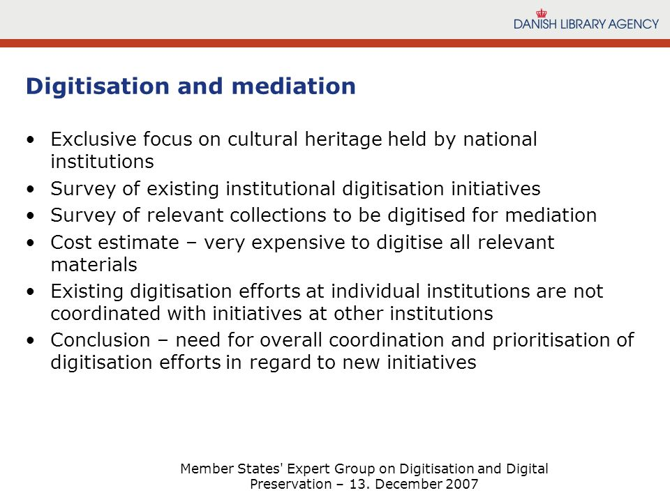 Member States' Expert Group on Digitisation and Digital Preservation – 13. December 2007 Digitisation and mediation Exclusive focus on cultural herita