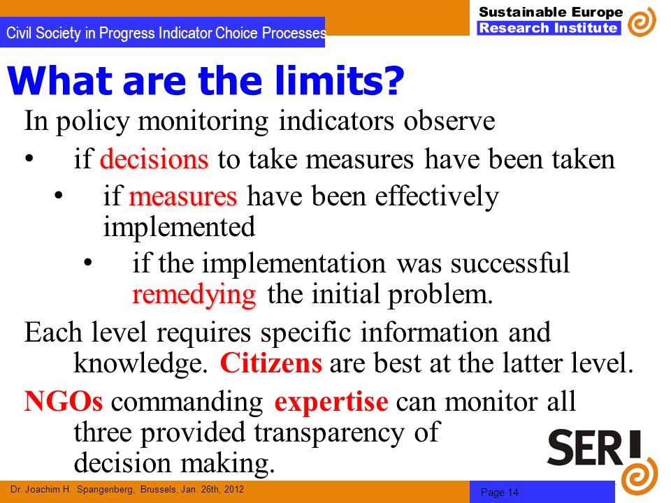 Dr. Joachim H. Spangenberg, Brussels, Jan. 26th, 2012 Page 14 Civil Society in Progress Indicator Choice Processes What are the limits? In policy moni