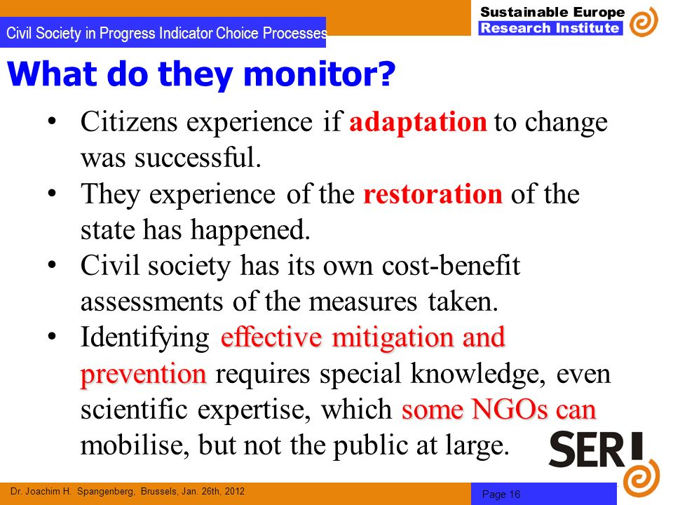 Dr. Joachim H. Spangenberg, Brussels, Jan. 26th, 2012 Page 16 Civil Society in Progress Indicator Choice Processes What do they monitor? Citizens expe