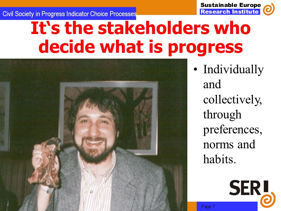 Dr. Joachim H. Spangenberg, Brussels, Jan. 26th, 2012 Page 7 Civil Society in Progress Indicator Choice Processes Individually and collectively, throu