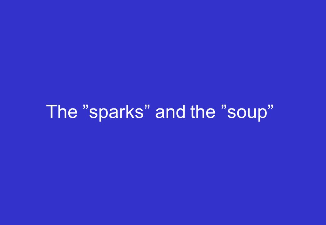 The sparks and the soup