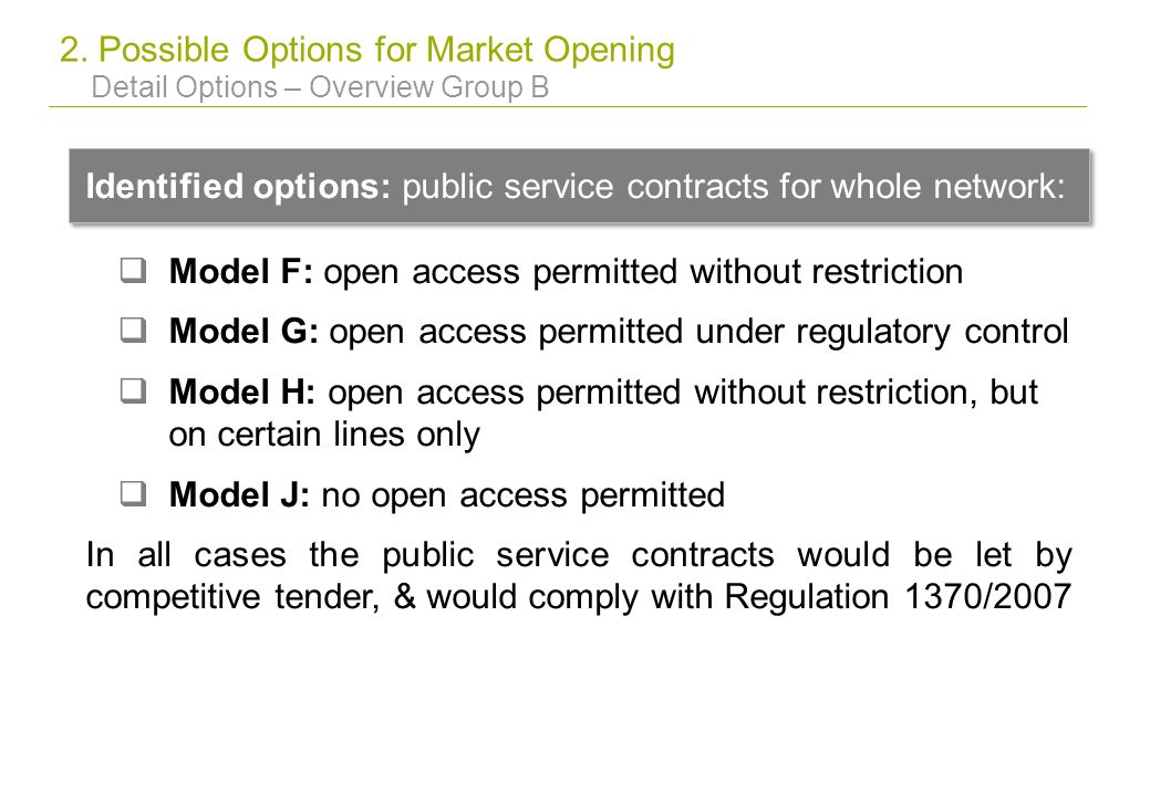 2. Possible Options for Market Opening Detail Options – Overview Group B Identified options: public service contracts for whole network: Model F: open