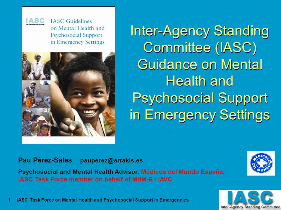 IASC Task Force on Mental Health and Psychosocial Support in Emergencies1 Inter-Agency Standing Committee (IASC) Guidance on Mental Health and Psychos