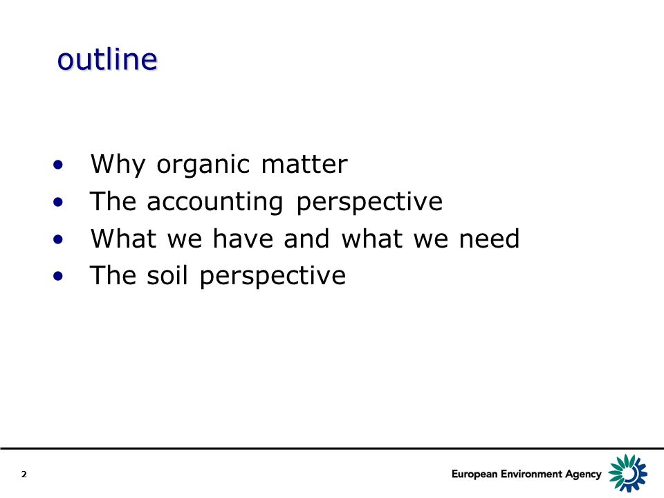 2 outline Why organic matter The accounting perspective What we have and what we need The soil perspective