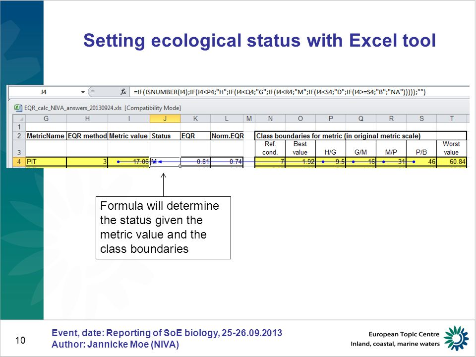 10 Setting ecological status with Excel tool Event, date: Reporting of SoE biology, 25-26.09.2013 Author: Jannicke Moe (NIVA) Formula will determine t