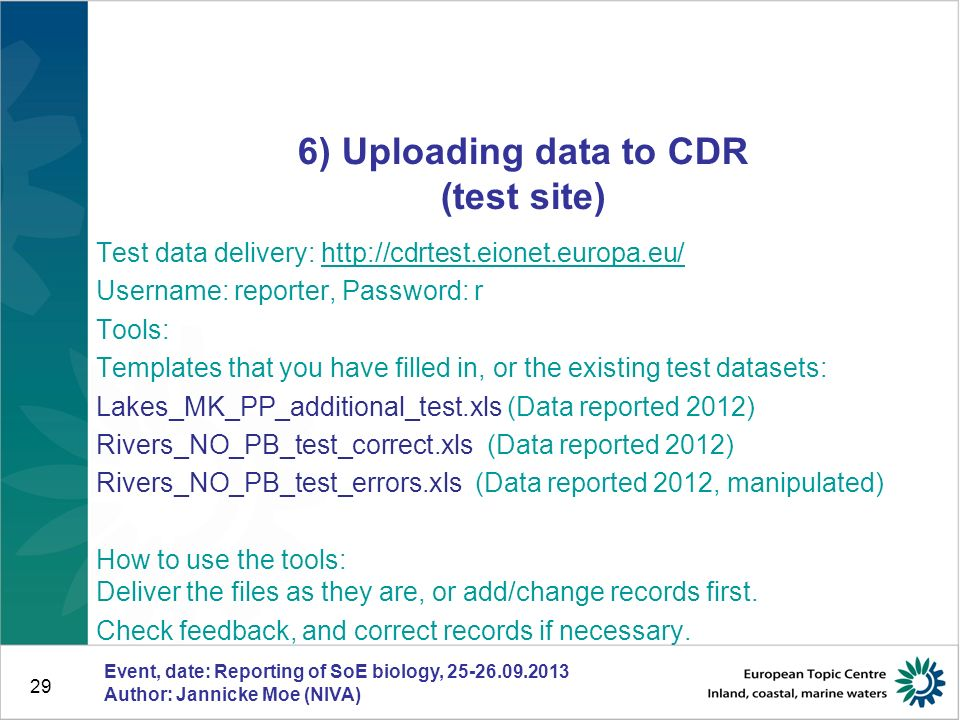 29 6) Uploading data to CDR (test site) Test data delivery: http://cdrtest.eionet.europa.eu/http://cdrtest.eionet.europa.eu/ Username: reporter, Passw