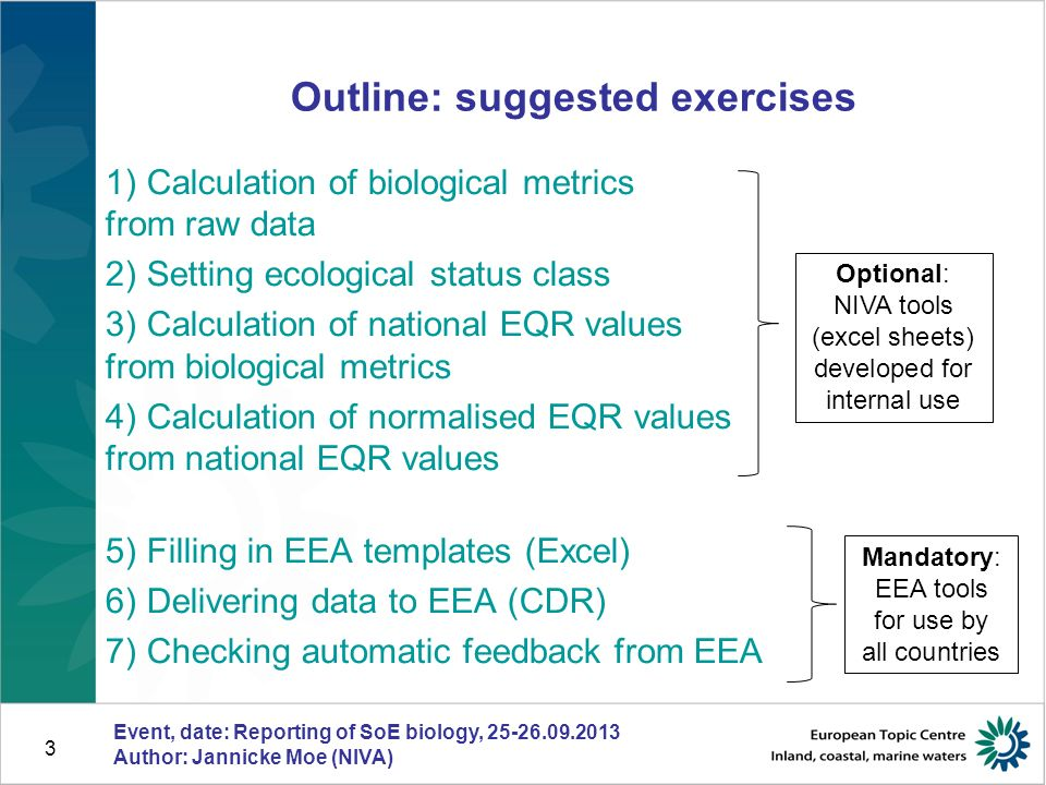 3 Outline: suggested exercises 1) Calculation of biological metrics from raw data 2) Setting ecological status class 3) Calculation of national EQR va