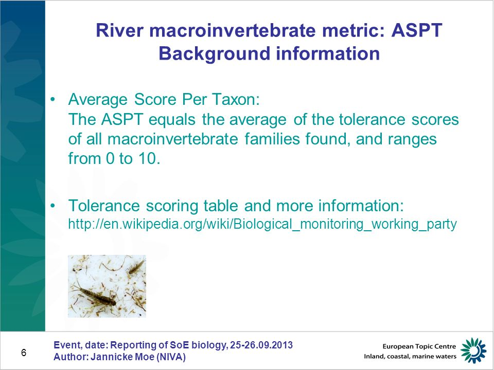 6 River macroinvertebrate metric: ASPT Background information Event, date: Reporting of SoE biology, 25-26.09.2013 Author: Jannicke Moe (NIVA) Average