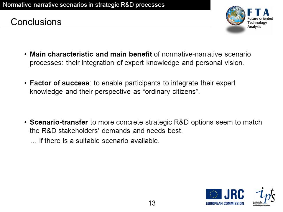 Normative-narrative scenarios in strategic R&D processes Conclusions Main characteristic and main benefit of normative-narrative scenario processes: their integration of expert knowledge and personal vision.