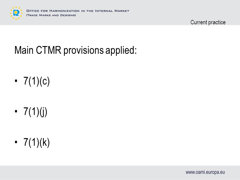 Current practice Main CTMR provisions applied: 7(1)(c) 7(1)(j) 7(1)(k)