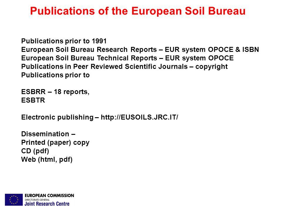 Publications of the European Soil Bureau Publications prior to 1991 European Soil Bureau Research Reports – EUR system OPOCE & ISBN European Soil Bure