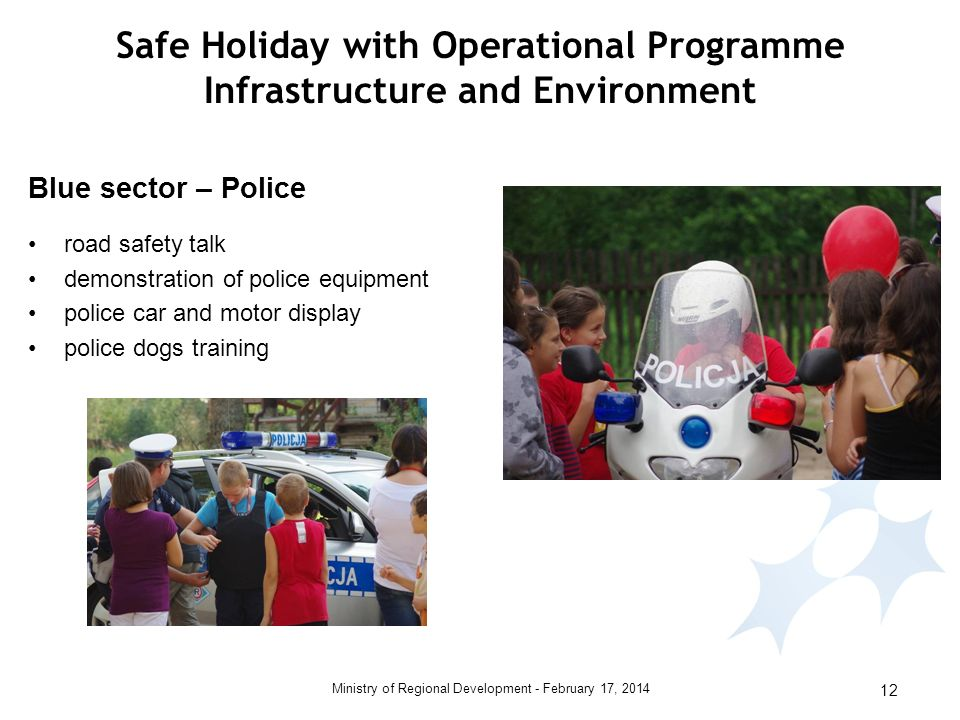 February 17, 2014Ministry of Regional Development - 12 road safety talk demonstration of police equipment police car and motor display police dogs training Blue sector – Police Safe Holiday with Operational Programme Infrastructure and Environment
