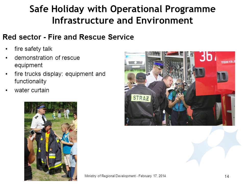 February 17, 2014Ministry of Regional Development - 14 fire safety talk demonstration of rescue equipment fire trucks display: equipment and functionality water curtain Red sector - Fire and Rescue Service Safe Holiday with Operational Programme Infrastructure and Environment